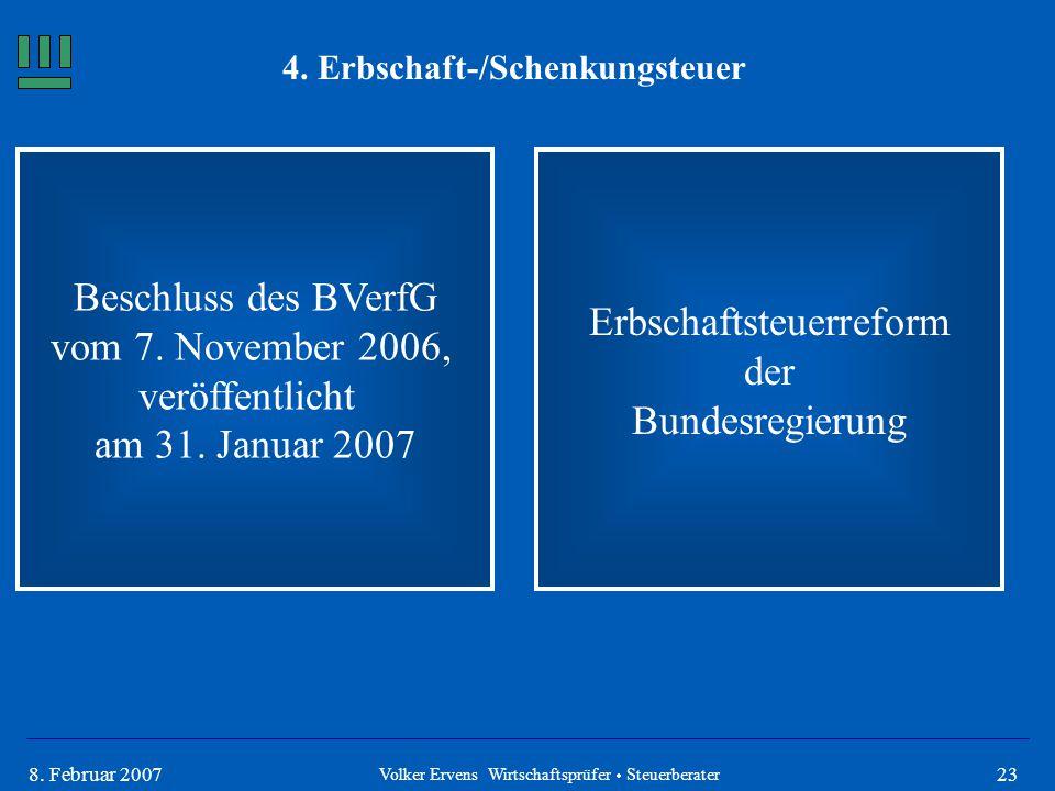 238. Februar 2007 4. Erbschaft-/Schenkungsteuer Beschluss des BVerfG vom 7. November 2006, veröffentlicht am 31. Januar 2007 Volker Ervens Wirtschafts