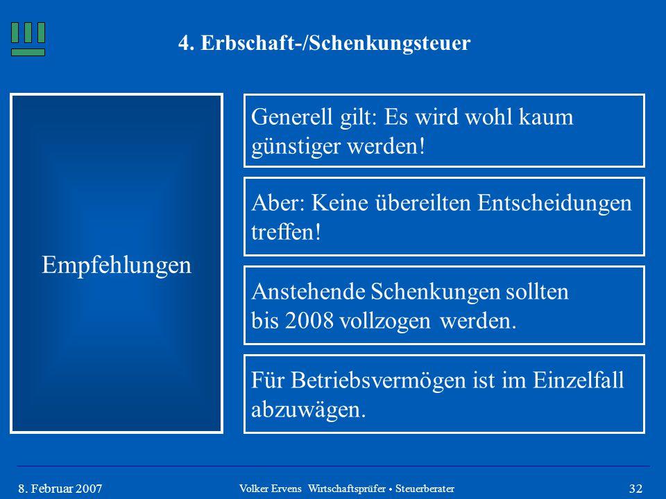 328. Februar 2007 4. Erbschaft-/Schenkungsteuer Empfehlungen Volker Ervens Wirtschaftsprüfer  Steuerberater Generell gilt: Es wird wohl kaum günstige