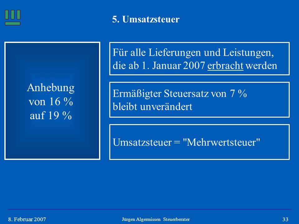 338. Februar 2007 5. Umsatzsteuer Anhebung von 16 % auf 19 % Jürgen Algermissen Steuerberater Für alle Lieferungen und Leistungen, die ab 1. Januar 20