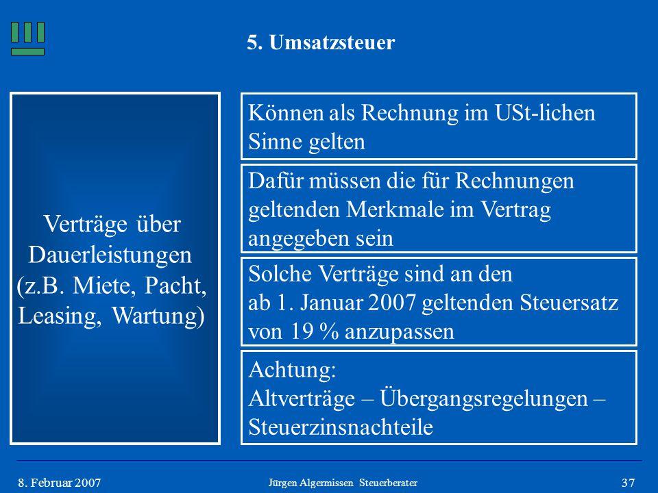 378. Februar 2007 5. Umsatzsteuer Verträge über Dauerleistungen (z.B. Miete, Pacht, Leasing, Wartung) Können als Rechnung im USt-lichen Sinne gelten D