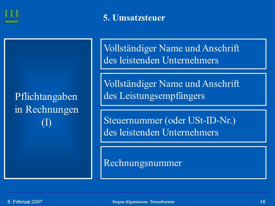 388. Februar 2007 5. Umsatzsteuer Pflichtangaben in Rechnungen (I) Vollständiger Name und Anschrift des leistenden Unternehmers Vollständiger Name und