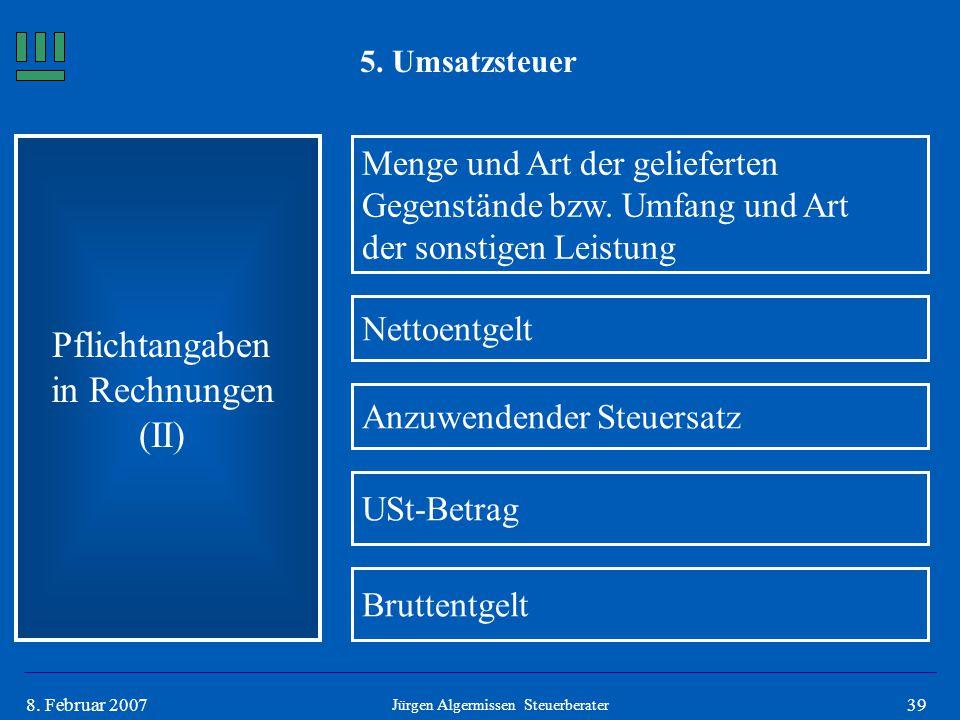 398. Februar 2007 5. Umsatzsteuer Pflichtangaben in Rechnungen (II) Menge und Art der gelieferten Gegenstände bzw. Umfang und Art der sonstigen Leistu