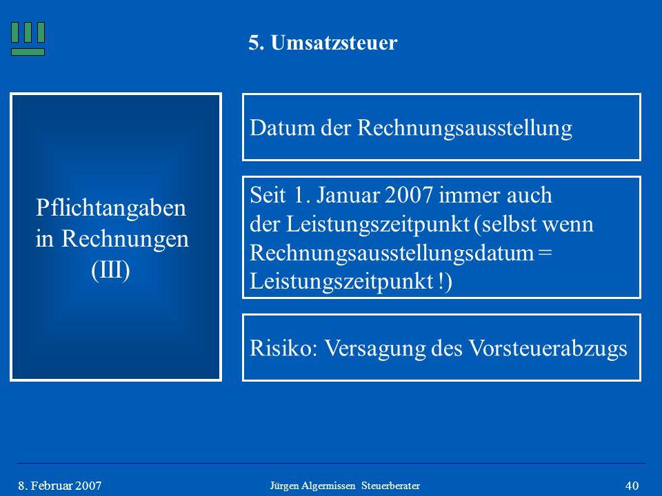 408. Februar 2007 5. Umsatzsteuer Pflichtangaben in Rechnungen (III) Datum der Rechnungsausstellung Seit 1. Januar 2007 immer auch der Leistungszeitpu