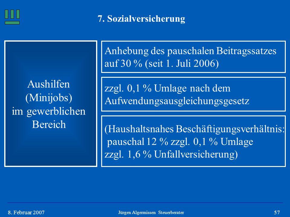 578. Februar 2007 7. Sozialversicherung Aushilfen (Minijobs) im gewerblichen Bereich Anhebung des pauschalen Beitragssatzes auf 30 % (seit 1. Juli 200