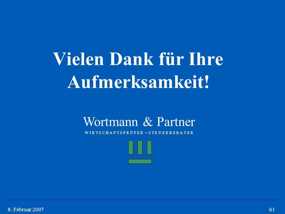 618. Februar 2007 Vielen Dank für Ihre Aufmerksamkeit! Wortmann & Partner W I R T S C H A F T S P R Ü F E R  S T E U E R B E R A T E R