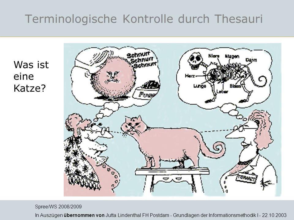Terminologische Kontrolle durch Thesauri Spree/WS 2008/2009 In Auszügen übernommen von Jutta Lindenthal FH Postdam - Grundlagen der Informationsmethod
