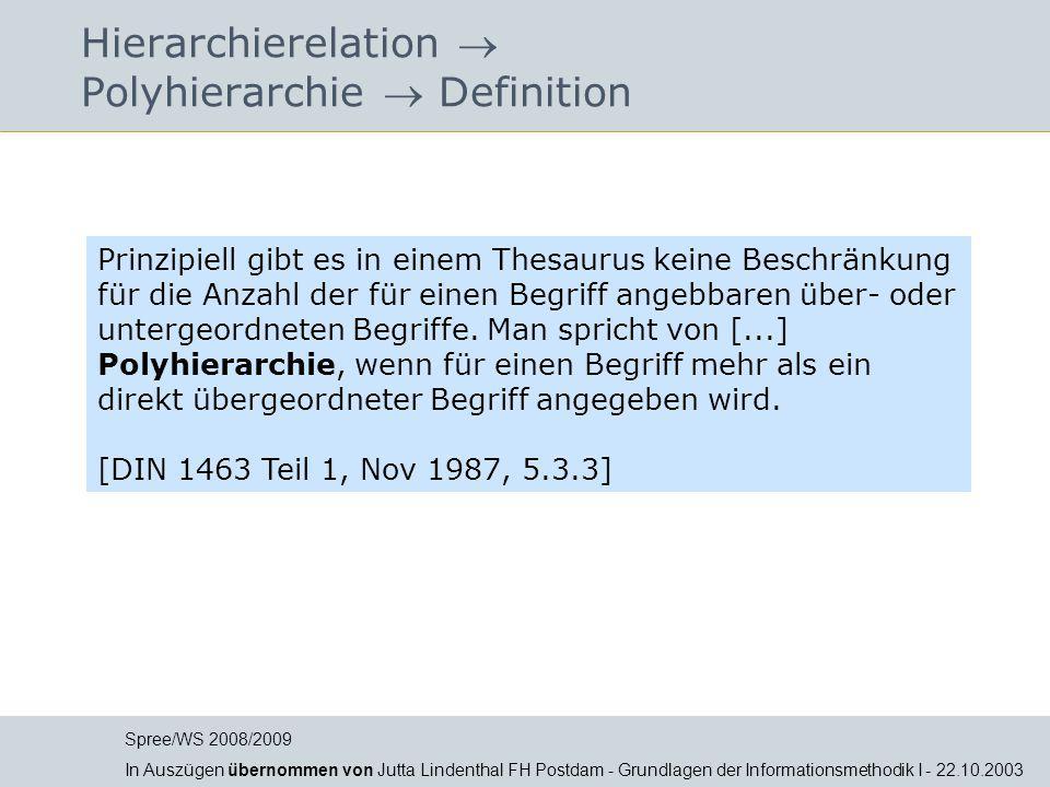 Hierarchierelation  Polyhierarchie  Definition Prinzipiell gibt es in einem Thesaurus keine Beschränkung für die Anzahl der für einen Begriff angebb