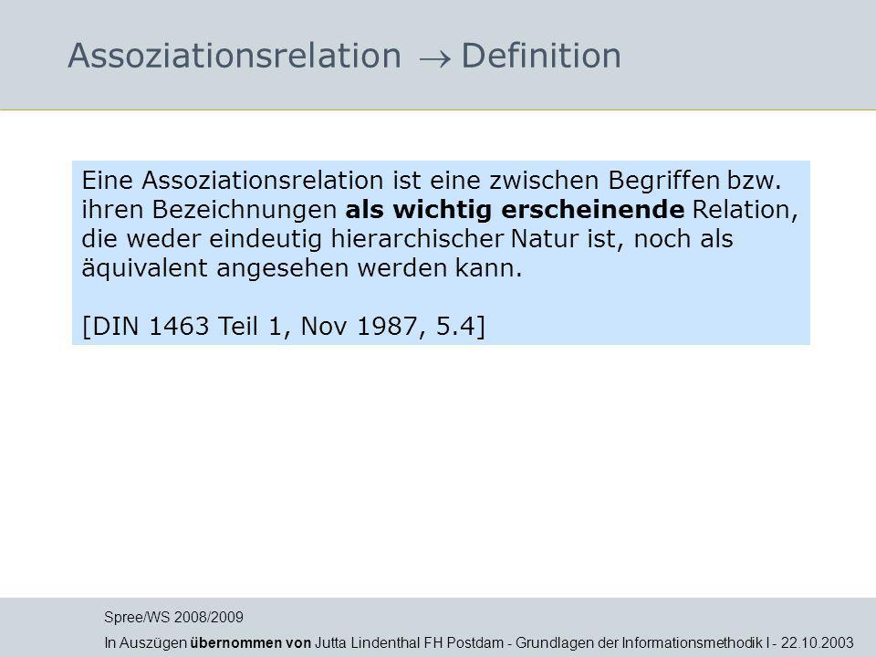 Assoziationsrelation  Definition Eine Assoziationsrelation ist eine zwischen Begriffen bzw. ihren Bezeichnungen als wichtig erscheinende Relation, di