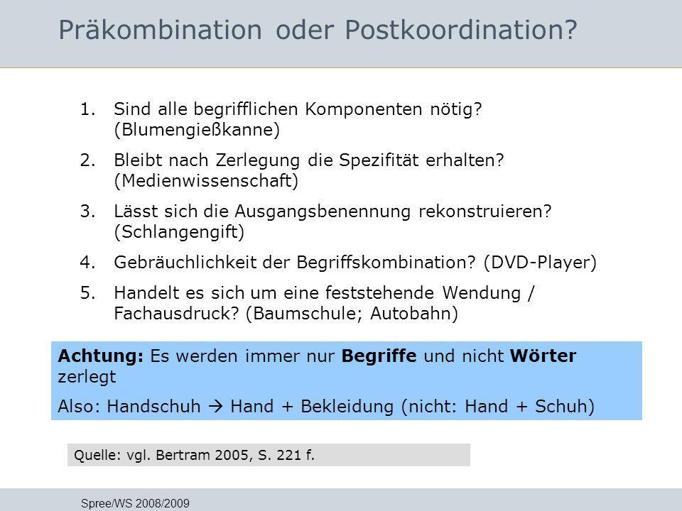 Präkombination oder Postkoordination? Spree/WS 2008/2009 In Auszügen übernommen von Jutta Lindenthal FH Postdam - Grundlagen der Informationsmethodik