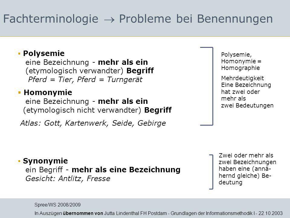 Fachterminologie  Probleme bei Benennungen Polysemie, Homonymie = Homographie Mehrdeutigkeit Eine Bezeichnung hat zwei oder mehr als zwei Bedeutungen