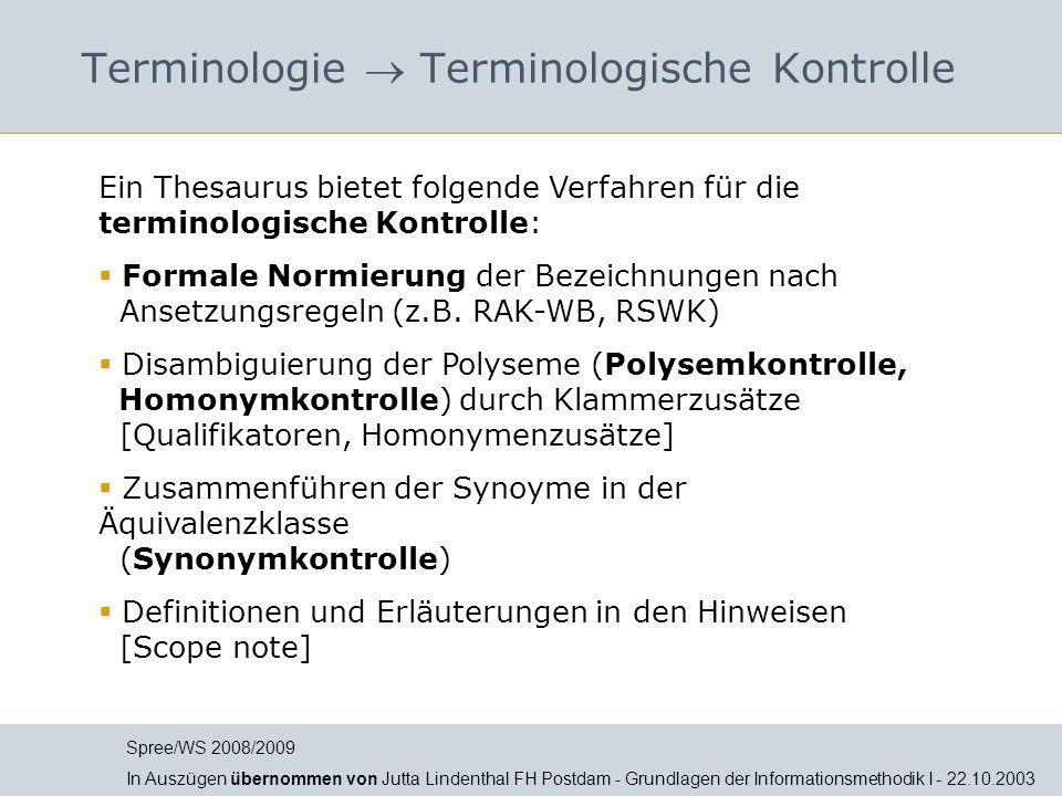 Terminologie  Terminologische Kontrolle Ein Thesaurus bietet folgende Verfahren für die terminologische Kontrolle:  Formale Normierung der Bezeichnu