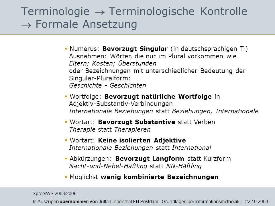 Terminologie  Terminologische Kontrolle  Formale Ansetzung  Numerus: Bevorzugt Singular (in deutschsprachigen T.) Ausnahmen: Wörter, die nur im Plu