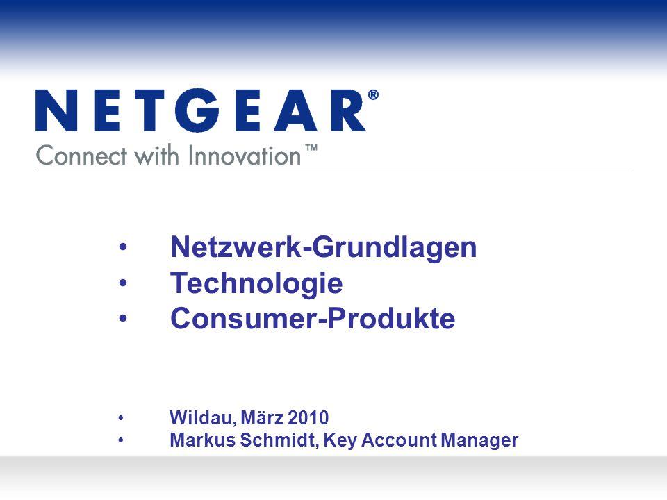 Netzwerk-Grundlagen Technologie Consumer-Produkte Wildau, März 2010 Markus Schmidt, Key Account Manager