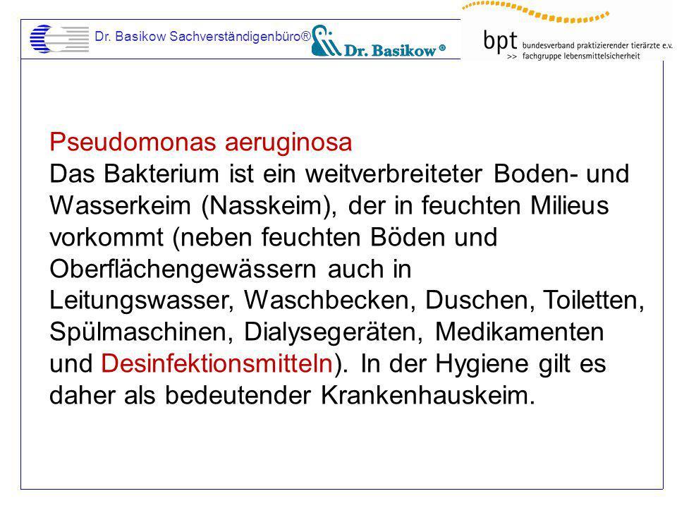Dr. Basikow Sachverständigenbüro® Pseudomonas aeruginosa Das Bakterium ist ein weitverbreiteter Boden- und Wasserkeim (Nasskeim), der in feuchten Mili