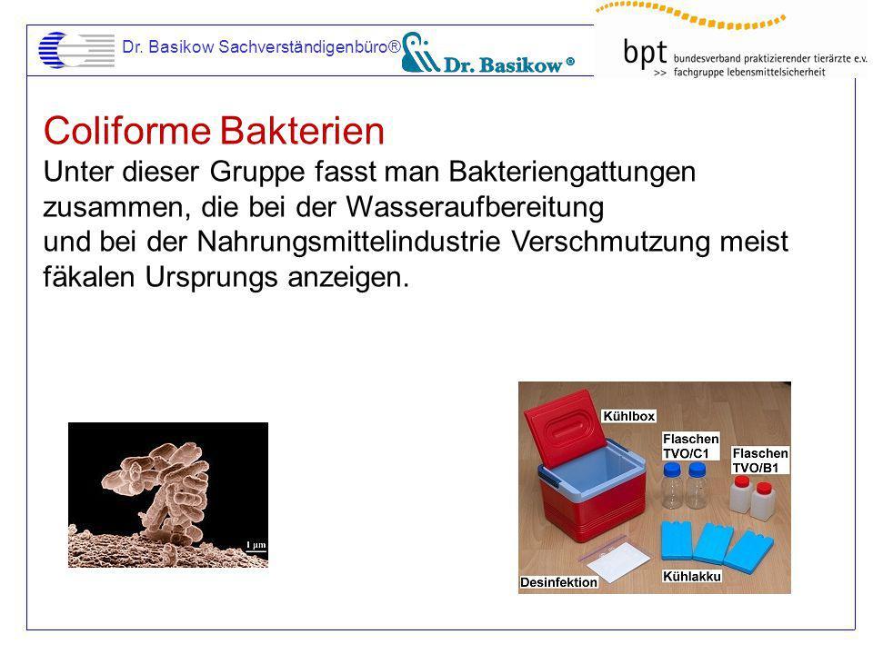 Dr. Basikow Sachverständigenbüro® Coliforme Bakterien Unter dieser Gruppe fasst man Bakteriengattungen zusammen, die bei der Wasseraufbereitung und be