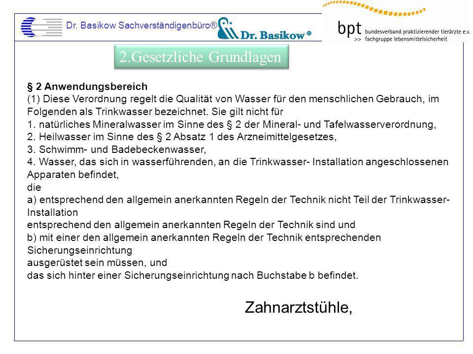 Dr. Basikow Sachverständigenbüro® Zahnarztstühle, § 2 Anwendungsbereich (1) Diese Verordnung regelt die Qualität von Wasser für den menschlichen Gebra