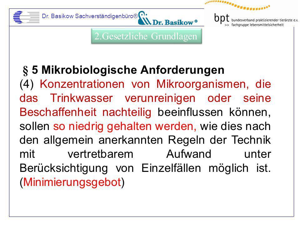 Dr. Basikow Sachverständigenbüro® § 5 Mikrobiologische Anforderungen (4) Konzentrationen von Mikroorganismen, die das Trinkwasser verunreinigen oder s