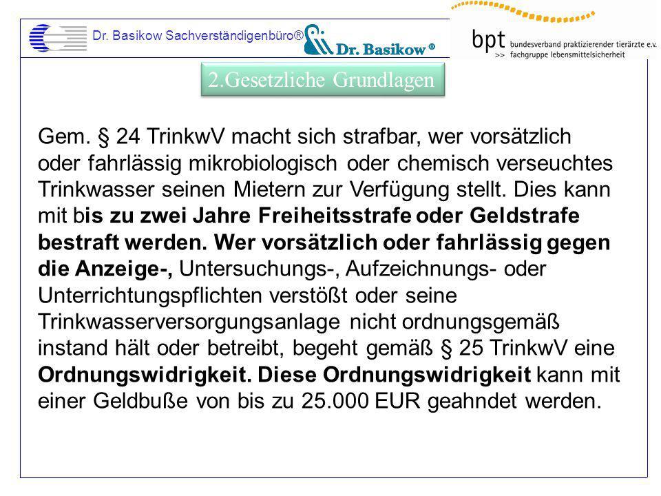 Dr. Basikow Sachverständigenbüro® Gem. § 24 TrinkwV macht sich strafbar, wer vorsätzlich oder fahrlässig mikrobiologisch oder chemisch verseuchtes Tri