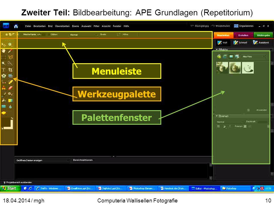 Zweiter Teil: Bildbearbeitung: APE Grundlagen (Repetitorium) Computeria Wallisellen Fotografie1018.04.2014 / mgh Menuleiste Werkzeugpalette Palettenfe
