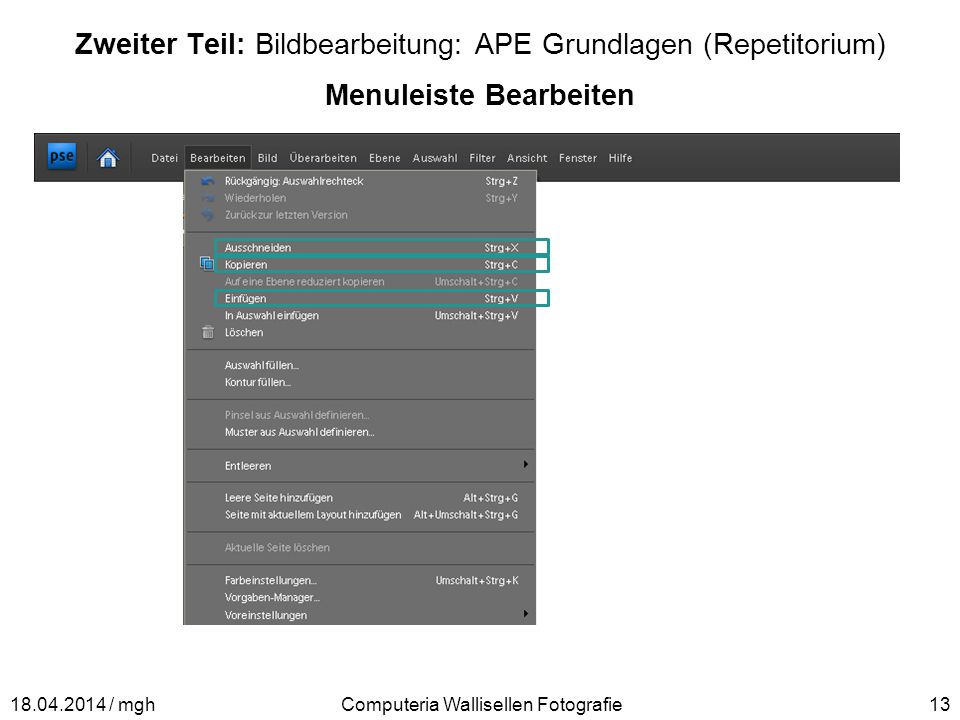 Zweiter Teil: Bildbearbeitung: APE Grundlagen (Repetitorium) Menuleiste Bearbeiten Computeria Wallisellen Fotografie1318.04.2014 / mgh
