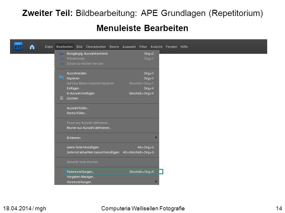 Zweiter Teil: Bildbearbeitung: APE Grundlagen (Repetitorium) Menuleiste Bearbeiten Computeria Wallisellen Fotografie1418.04.2014 / mgh
