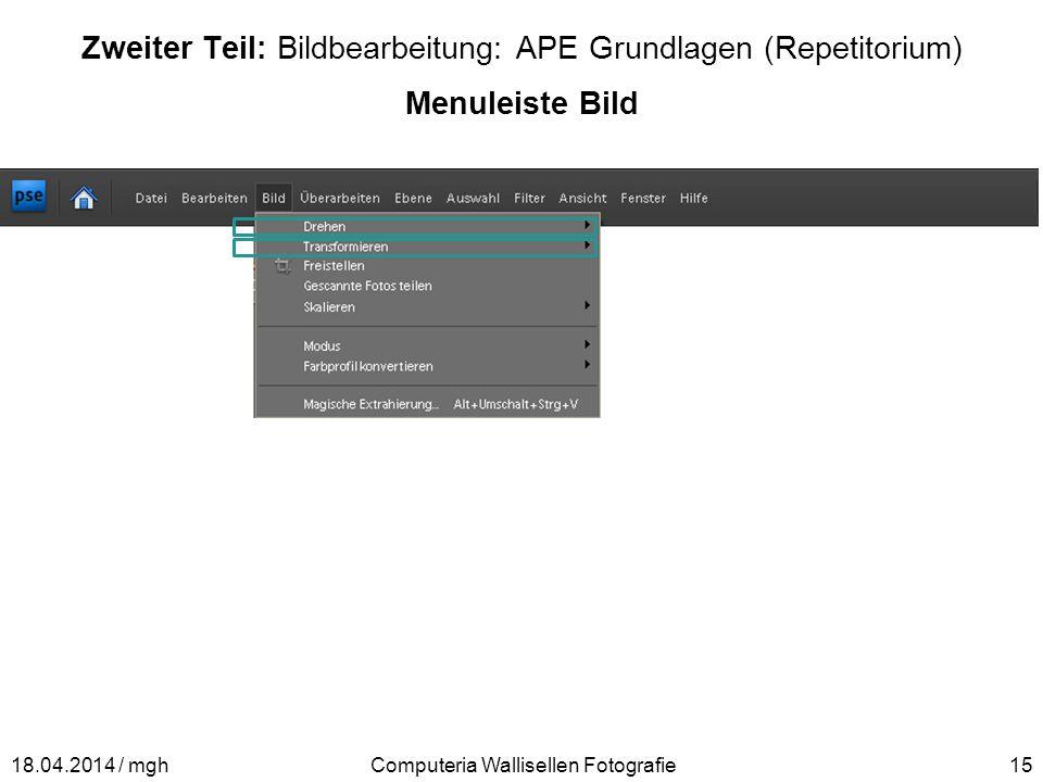 Zweiter Teil: Bildbearbeitung: APE Grundlagen (Repetitorium) Menuleiste Bild Computeria Wallisellen Fotografie1518.04.2014 / mgh