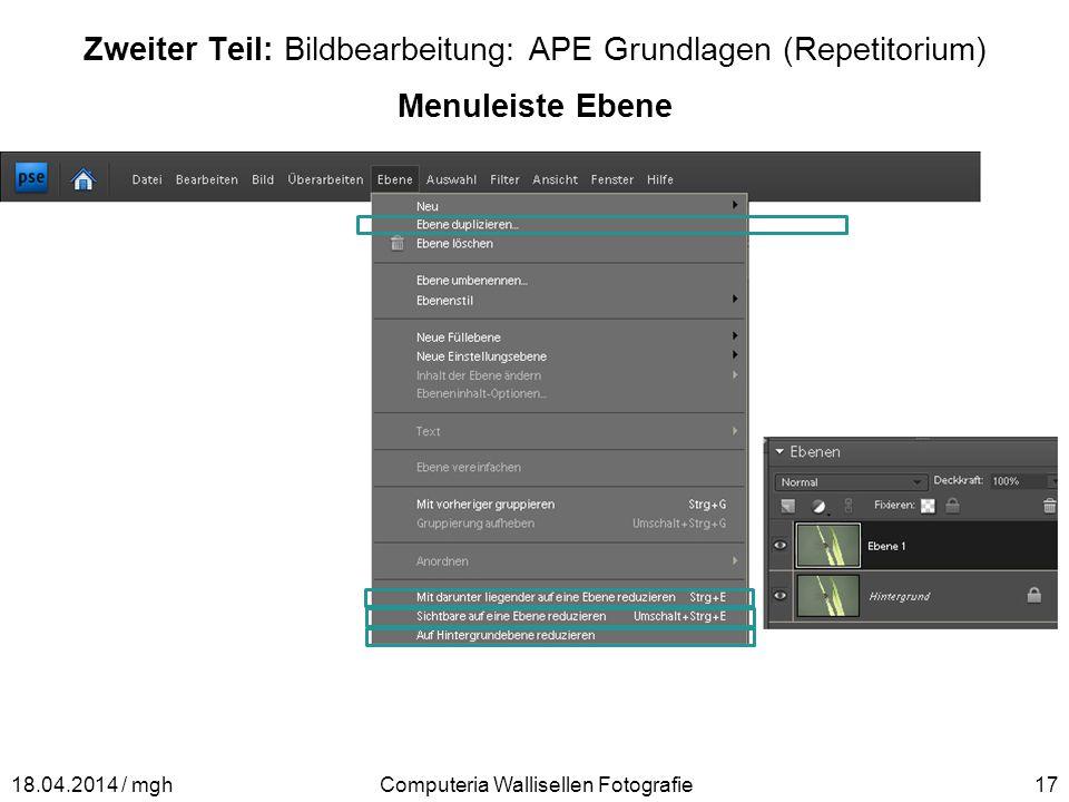 Zweiter Teil: Bildbearbeitung: APE Grundlagen (Repetitorium) Menuleiste Ebene Computeria Wallisellen Fotografie1718.04.2014 / mgh