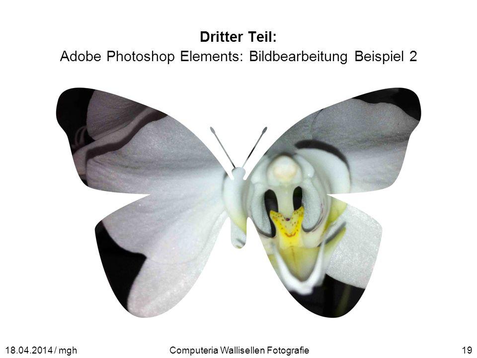 Dritter Teil: Adobe Photoshop Elements: Bildbearbeitung Beispiel 2 Computeria Wallisellen Fotografie1918.04.2014 / mgh