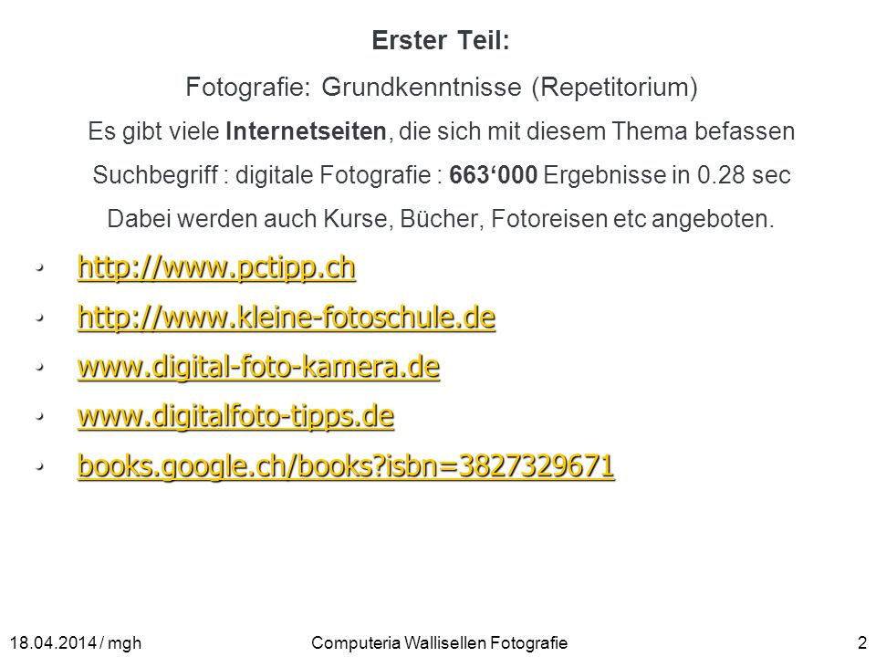 Erster Teil: Fotografie: Grundkenntnisse (Repetitorium) Es gibt viele Internetseiten, die sich mit diesem Thema befassen Suchbegriff : digitale Fotogr