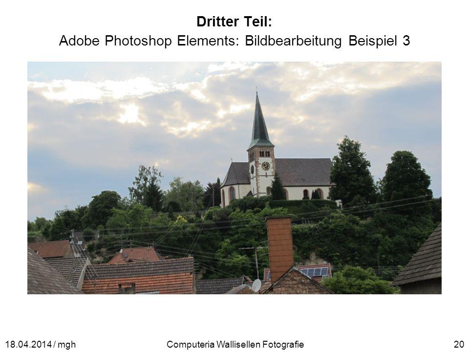 Dritter Teil: Adobe Photoshop Elements: Bildbearbeitung Beispiel 3 Computeria Wallisellen Fotografie2018.04.2014 / mgh