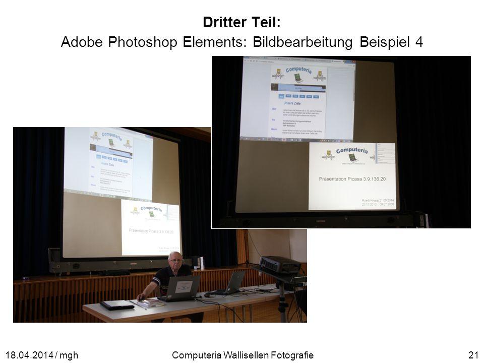 Dritter Teil: Adobe Photoshop Elements: Bildbearbeitung Beispiel 4 Computeria Wallisellen Fotografie2118.04.2014 / mgh