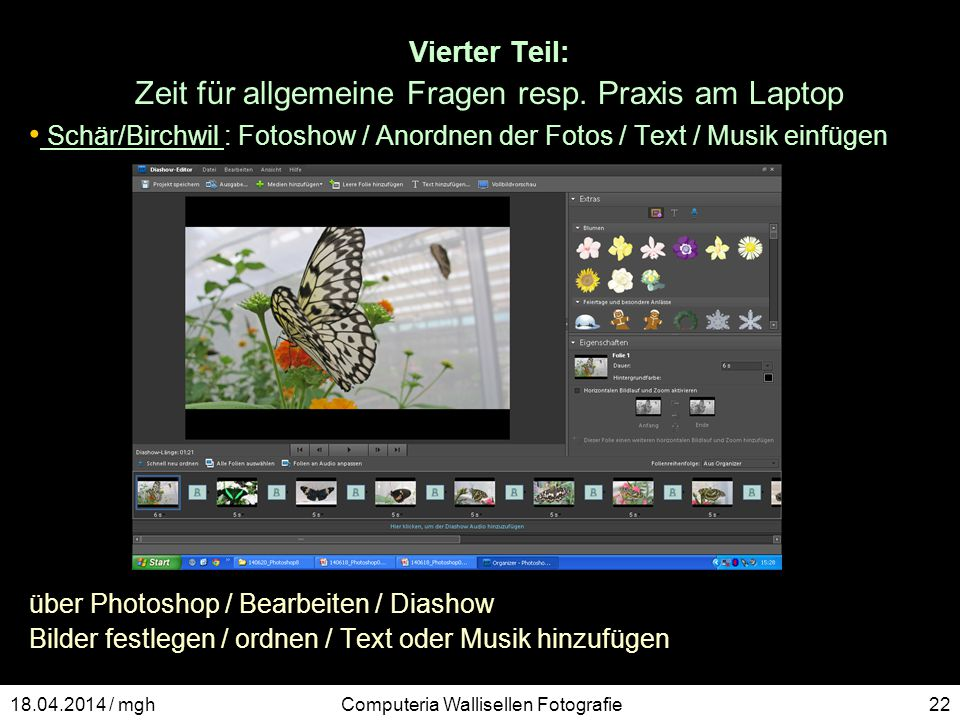 Vierter Teil: Zeit für allgemeine Fragen resp. Praxis am Laptop Schär/Birchwil : Fotoshow / Anordnen der Fotos / Text / Musik einfügen über Photoshop