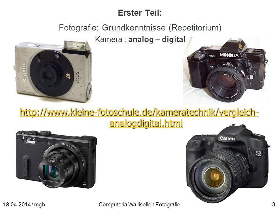 Erster Teil: Fotografie: Grundkenntnisse (Repetitorium) Kamera : analog – digital Computeria Wallisellen Fotografie318.04.2014 / mgh http://www.kleine