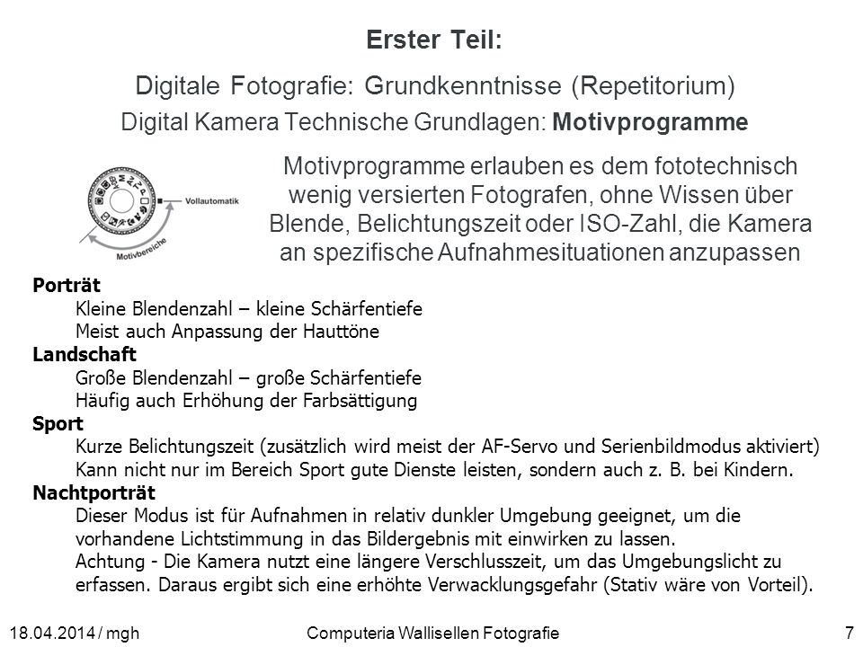 Erster Teil: Digitale Fotografie: Grundkenntnisse (Repetitorium) Digital Kamera Technische Grundlagen: Motivprogramme Computeria Wallisellen Fotografi