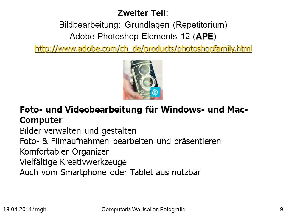 Zweiter Teil: Bildbearbeitung: Grundlagen (Repetitorium) APE Adobe Photoshop Elements 12 (APE) http://www.adobe.com/ch_de/products/photoshopfamily.htm