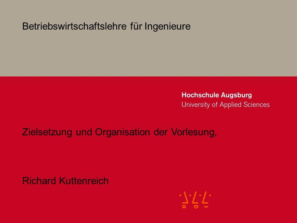Betriebswirtschaftslehre für Ingenieure Richard Kuttenreich Zielsetzung und Organisation der Vorlesung,