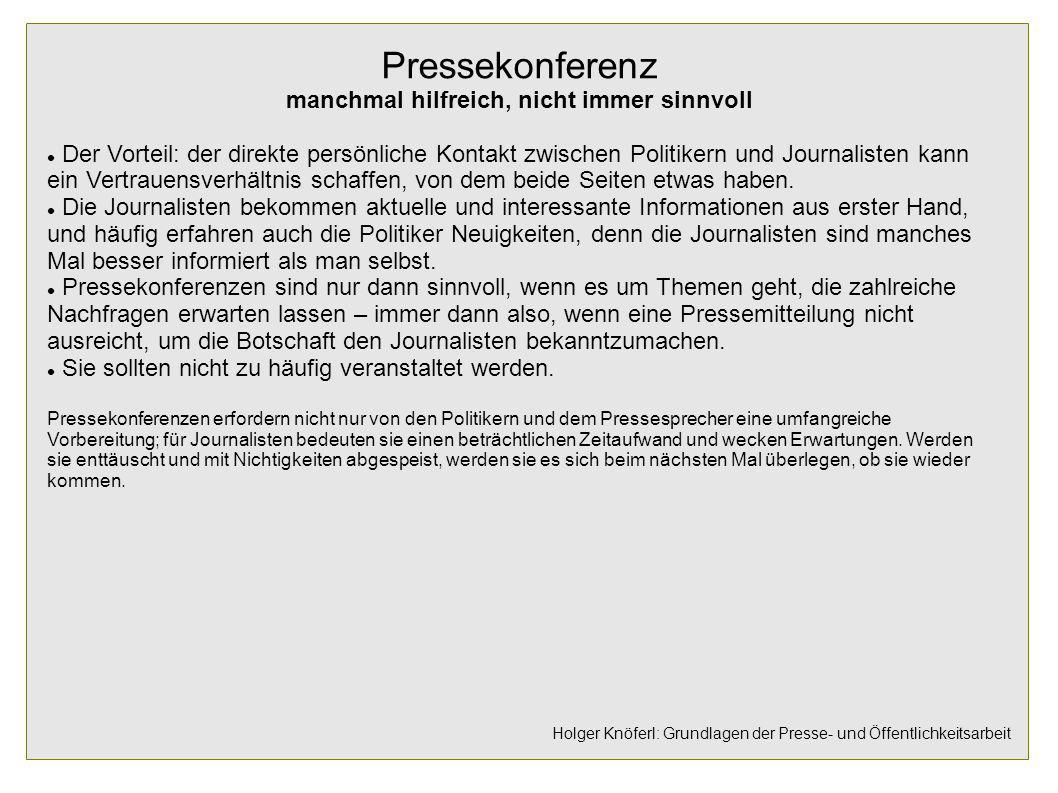 Pressekonferenz manchmal hilfreich, nicht immer sinnvoll Der Vorteil: der direkte persönliche Kontakt zwischen Politikern und Journalisten kann ein Ve