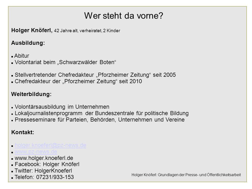 Holger Knöferl: Grundlagen der Presse- und Öffentlichkeitsarbeit Wer steht da vorne? Holger Knöferl, 42 Jahre alt, verheiratet, 2 Kinder Ausbildung: A