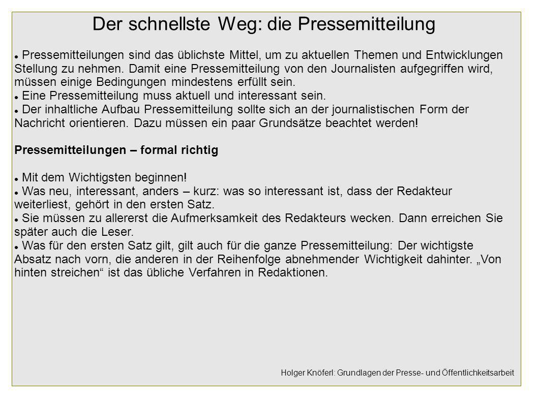 Der schnellste Weg: die Pressemitteilung Pressemitteilungen sind das üblichste Mittel, um zu aktuellen Themen und Entwicklungen Stellung zu nehmen. Da