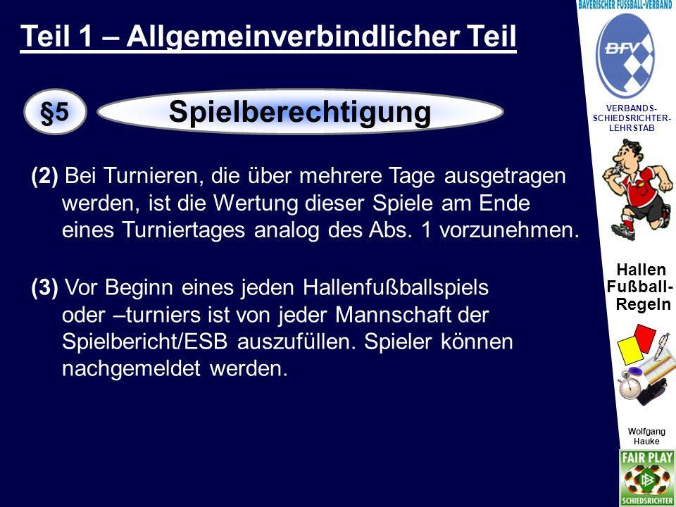 Hallen Fußball- Regeln Wolfgang Hauke VERBANDS- SCHIEDSRICHTER- LEHRSTAB Wolfgang Hauke (4) Bei Teilnahme von mehreren Mannschaften eines Vereins an einem Hallenfußballturnier kann ein Spieler nur in einer Mannschaft eingesetzt werden.