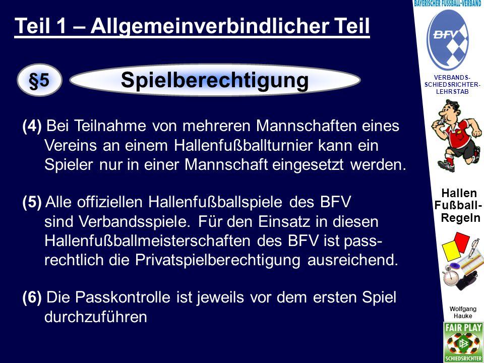 Hallen Fußball- Regeln Wolfgang Hauke VERBANDS- SCHIEDSRICHTER- LEHRSTAB Wolfgang Hauke (7) Die Erteilung einer Gastspielerlaubnis für Privathallenfußballspiele und –turniere ist gemäß den Spielordnungen grundsätzlich möglich.