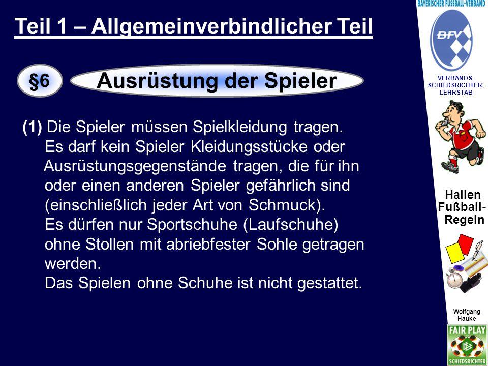 Hallen Fußball- Regeln Wolfgang Hauke VERBANDS- SCHIEDSRICHTER- LEHRSTAB Wolfgang Hauke (2) Bei gleicher Spielkleidung muss der erstgenannte Verein der Begegnung die Trikots wechseln.
