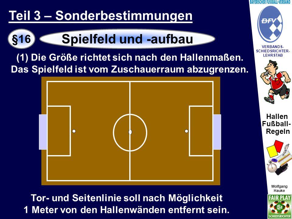 Hallen Fußball- Regeln Wolfgang Hauke VERBANDS- SCHIEDSRICHTER- LEHRSTAB Wolfgang Hauke §16Spielfeld und -aufbau Auswechselbank Mannschaft -A-Mannschaft -B- Mannschaft -A- / -B- Strafbank Turnier- leitung Blickkontakt