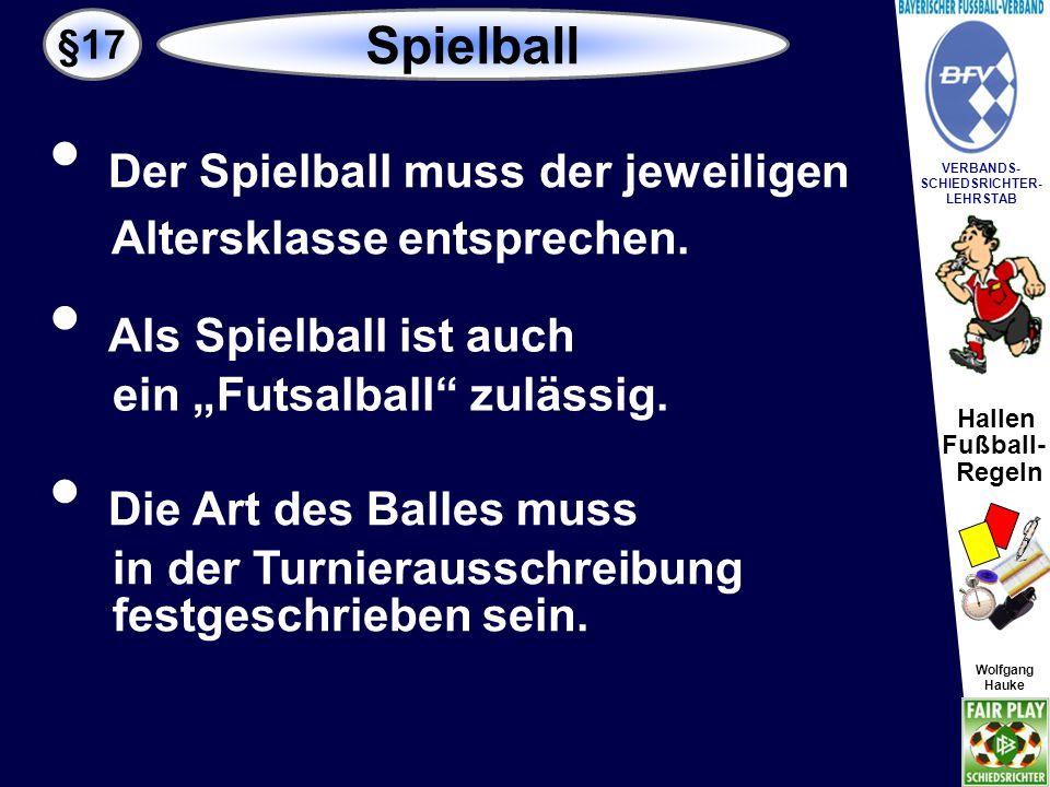 Hallen Fußball- Regeln Wolfgang Hauke VERBANDS- SCHIEDSRICHTER- LEHRSTAB Wolfgang Hauke (1) Die Zahl der pro Spiel einzusetzenden Spieler ist auf max.