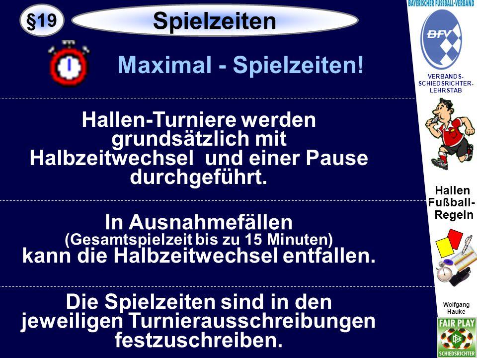 Hallen Fußball- Regeln Wolfgang Hauke VERBANDS- SCHIEDSRICHTER- LEHRSTAB Wolfgang Hauke Herren Senioren Frauen A- / B-JuniorenC- / D-Junioren E- / F- / G-Junioren Juniorinnen Maximal- Spielzeiten.