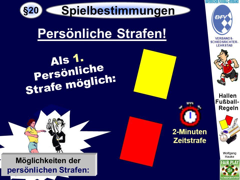 Hallen Fußball- Regeln Wolfgang Hauke VERBANDS- SCHIEDSRICHTER- LEHRSTAB Wolfgang Hauke §20 Spielbestimmungen Möglichkeiten der persönlichen Strafen: Persönliche Strafen.