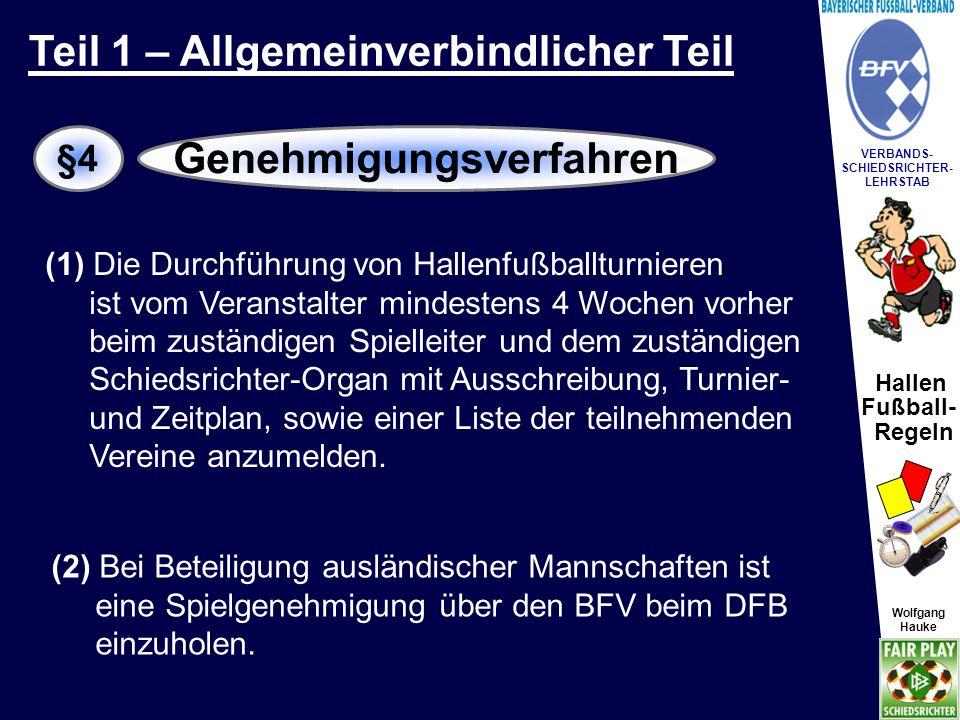 Hallen Fußball- Regeln Wolfgang Hauke VERBANDS- SCHIEDSRICHTER- LEHRSTAB Wolfgang Hauke (3) Aufgrund einer Teilnahme an einem Hallenfußball- wettbewerb können angesetzte Verbandsspiele grundsätzlich nicht abgesetzt werden.
