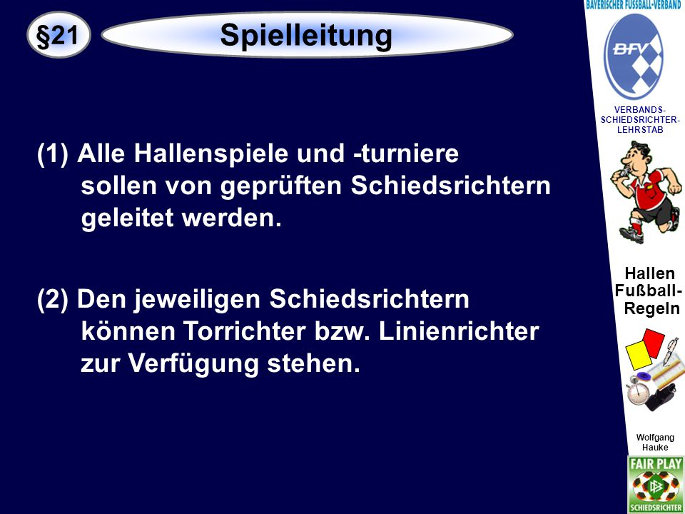 "Hallen Fußball- Regeln Wolfgang Hauke VERBANDS- SCHIEDSRICHTER- LEHRSTAB Wolfgang Hauke ""Vielen Dank für Eure Aufmerksamkeit!!."