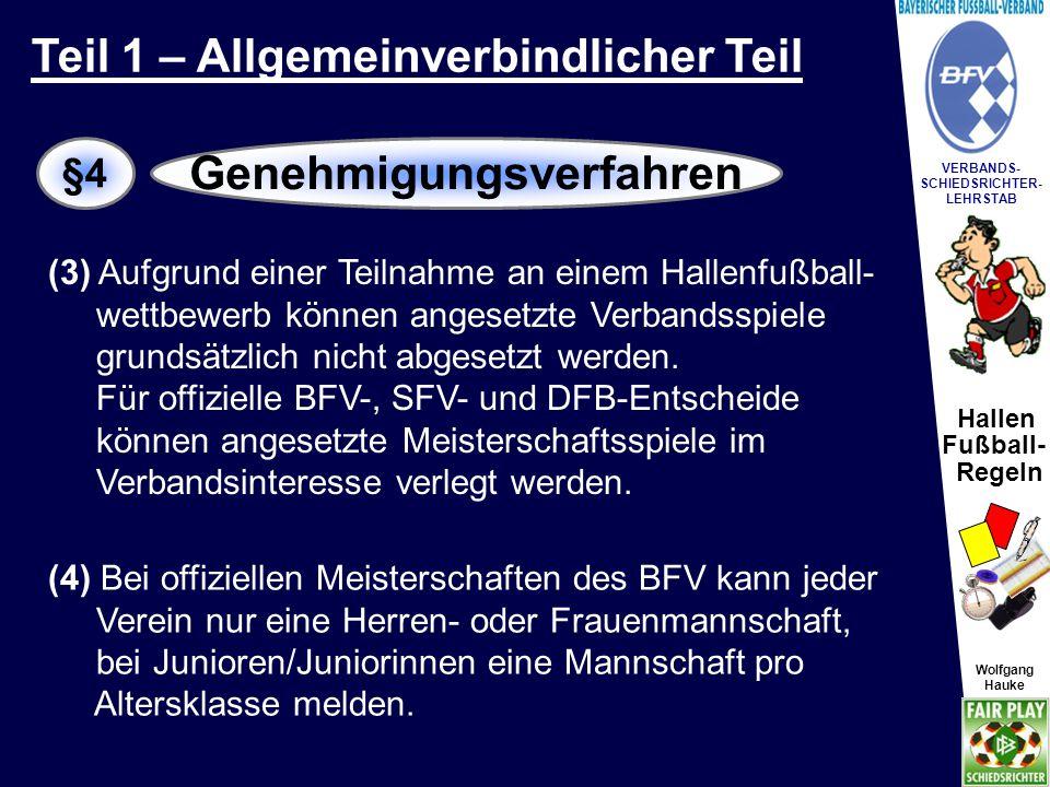 Hallen Fußball- Regeln Wolfgang Hauke VERBANDS- SCHIEDSRICHTER- LEHRSTAB Wolfgang Hauke (1) Grundsätzlich gelten die Spielberechtigungs- bestimmungen der Spielordnung (SpO), der Jugendordnung (JO) und der Fauenr- und Mädchenordnung (FMO) des BFV entsprechend.