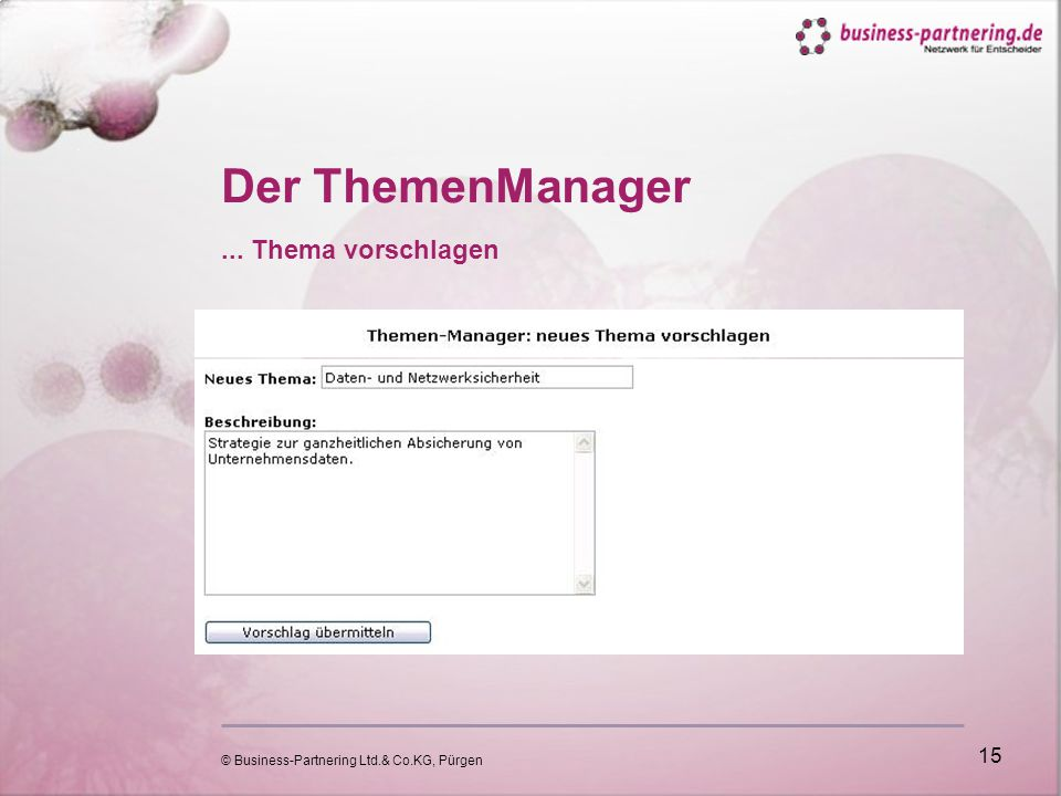 © Business-Partnering Ltd.& Co.KG, Pürgen 15 Der ThemenManager... Thema vorschlagen